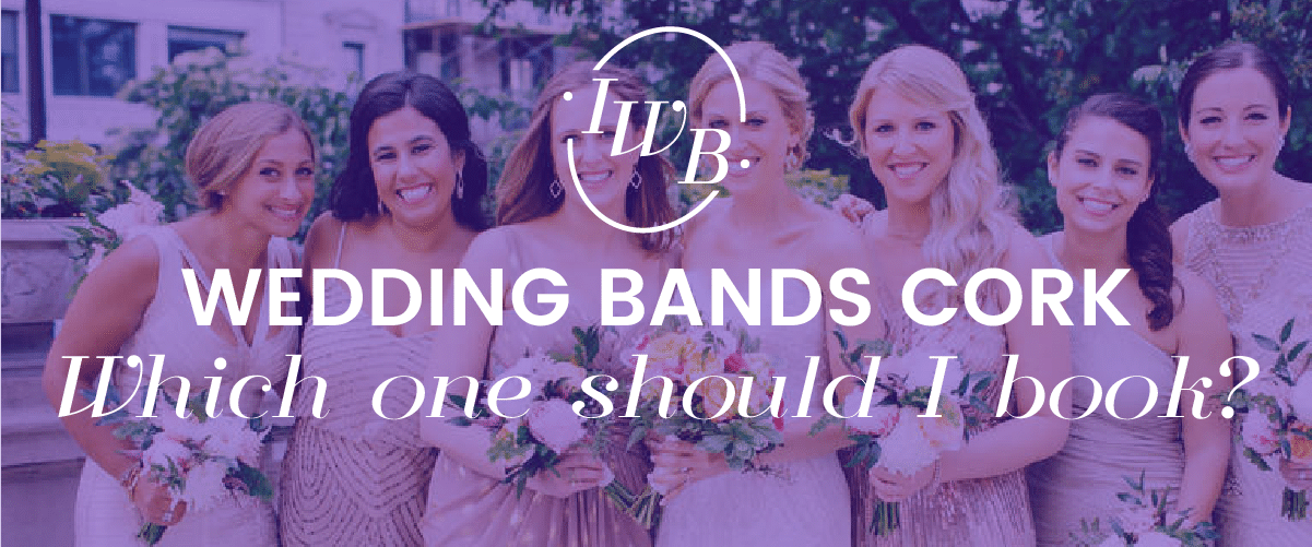 Best Wedding Bands in Cork 2017: Whom Should You Book?