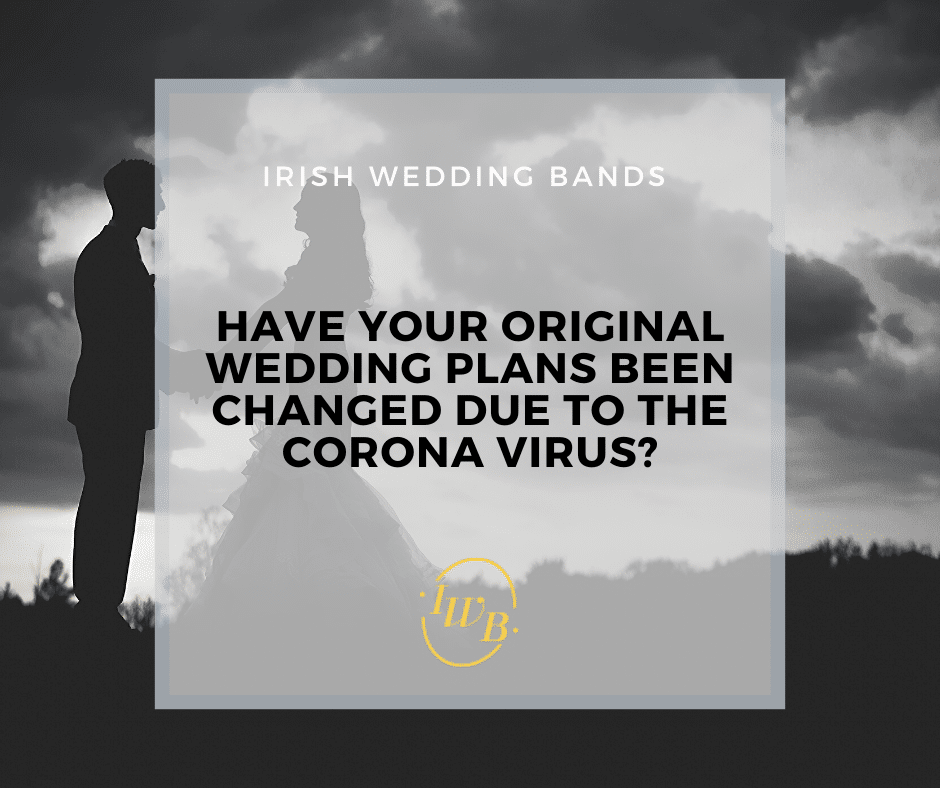 Have your original Wedding plans been changed due to the Corona virus?