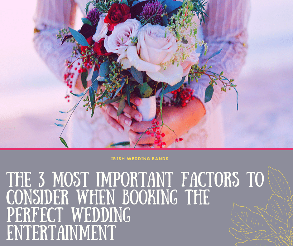 The 3 most important factors to consider when booking the perfect wedding entertainment in 2020 & 2021