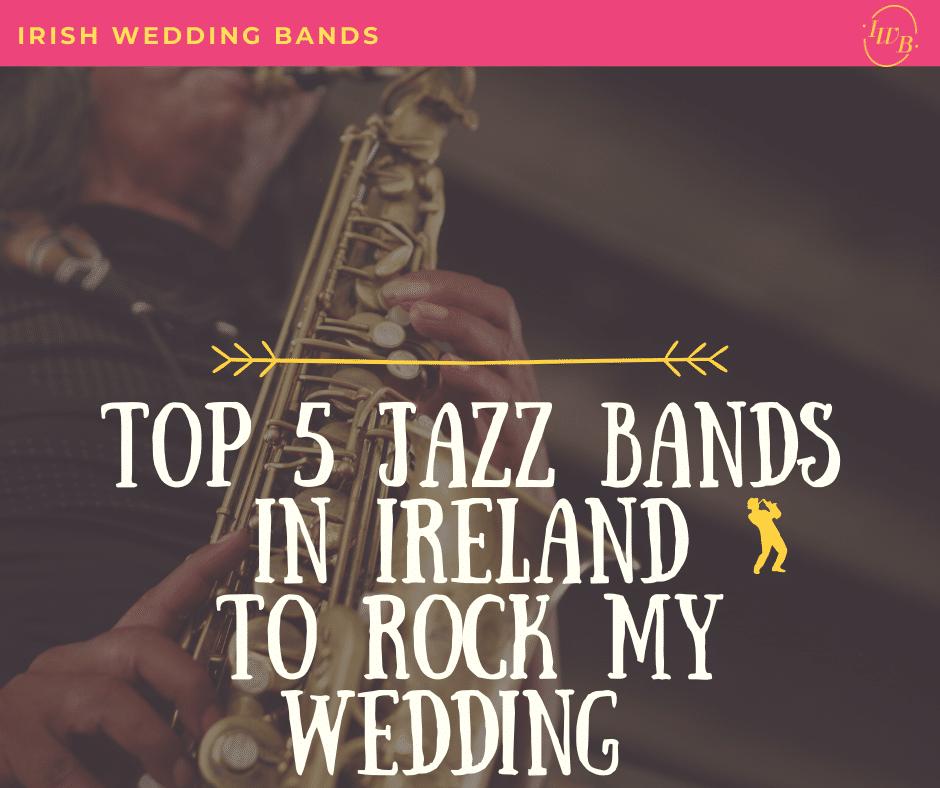 Top 5 Jazz Bands in Ireland To Rock My Wedding !