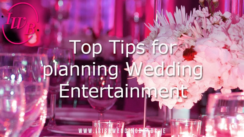 Top Tips for Planning your Wedding Entertainment