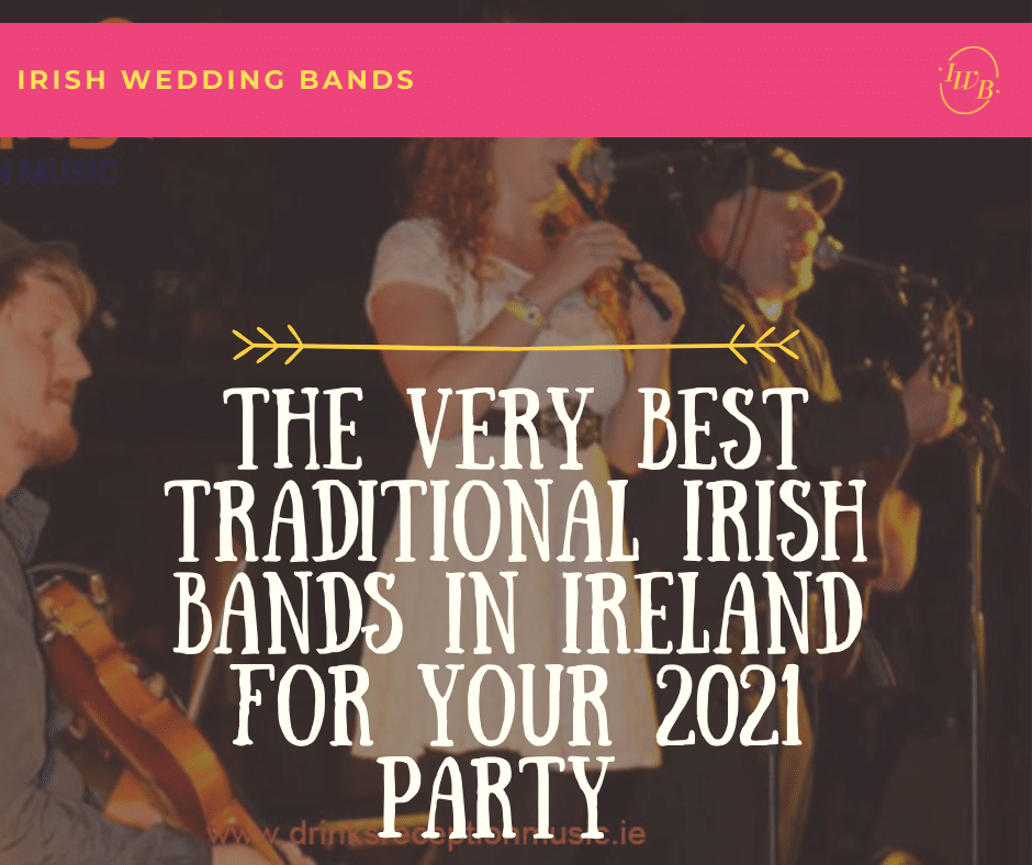 The very best Traditional Irish bands in Ireland for your 2021 party