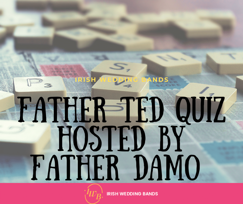 Father Ted Quiz hosted by Father Damo ( Joe Rooney )