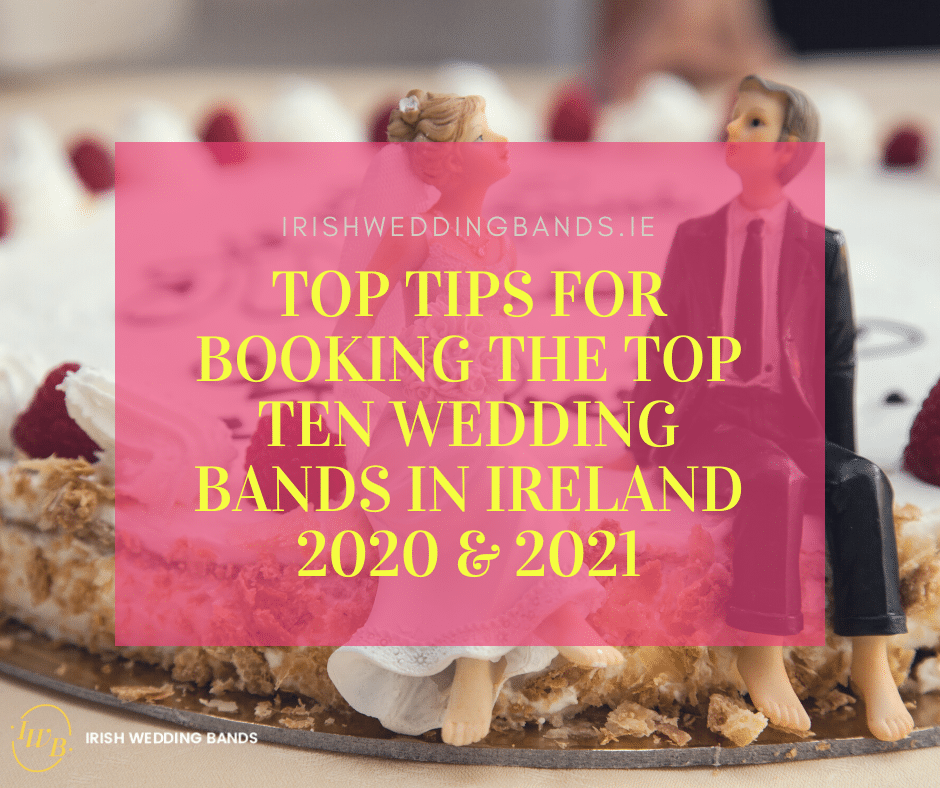 Top Tips for Booking The Top Ten Wedding Bands in Ireland 2020 & 2021